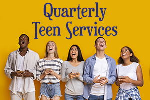 Quarterly Teen Services
